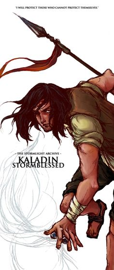 Kaladin Stormblessed  I will protect those who cannot protect themselves.