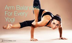 6 Arm Balances For Every Yoga Practice Level
