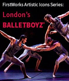 "These London lads will dance their way across the Atlantic and onto the FirstWorks stage after winning virtually every dance award that Great Britain has to offer. Celebrated for their energy and grace, BALLETBOYZ® smash stereotypes of ballet with an all-male line-up of ten dynamic dancers, lending a ""fearless, crunching physicality"" to a traditionally more feminine form."