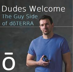 Dudes Welcome- The Guy Side of doTERRA
