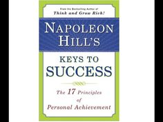 Napoleon Hill ✦ Keys to Success, 17 Principles of Personal Achievement ✦ Full AudioBook - YouTube