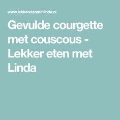 Gevulde courgette met couscous - Lekker eten met Linda