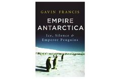 'Empire Antarctica: Ice, Silence & Emperor Penguins' (Chatto & Windus, £16.99), at Waterstones (www.waterstones.com)