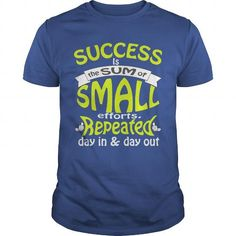Awesome Tee Success is the sum of SMALL efforts repeated day in  day out Shirt; Tee