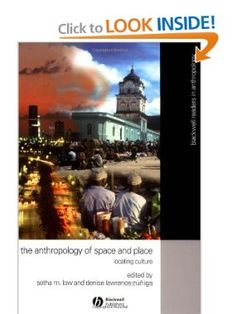 The Anthropology of Space and Place: Locating Culture (Blackwell Readers in Anthropology): Setha M. Low, Denise Denise Lawrence-Z??iga: 9780631228783: Amazon.com: Books