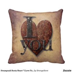"""Steampunk Rusty Heart """"I Love You"""" Valentine Pillows"""