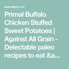 Primal Buffalo Chicken Stuffed Sweet Potatoes | Against All Grain - Delectable paleo recipes to eat & feel great