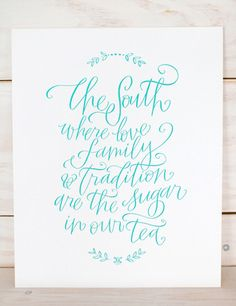 """""""The South: where love, family, and tradition are the sugar in our tea"""" (letterpress, $20)"""