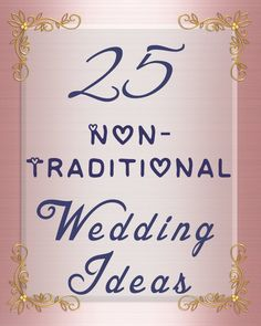 25 Non-Traditional Wedding Ideas You May Not Have Thought Of. My favs are:   #20. Skip the tiered wedding cake altogether and have an ornate cake table with several single layer versions.  #24.	Have son-mother-in-law and daughter-father-in-law dances.