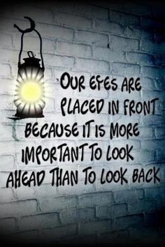 Our eyes are placed in front because it is more important to look ahead than to look back