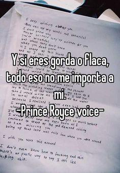 """""""Y si eres gorda o flaca, todo eso no me importa a mi.  -Prince Royce voice-"""""""