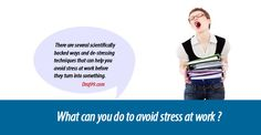 What can you do to avoid stress at work ?