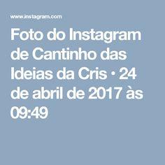 Foto do Instagram de Cantinho das Ideias da Cris • 24 de abril de 2017 às 09:49
