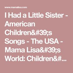 I Had a Little Sister - American Children's Songs - The USA - Mama Lisa's World: Children's Songs and Rhymes from Around the World