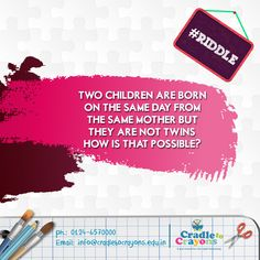 Two children are born on the same day from the same mother but they are not twins. How is that possible? #Riddle #puzzle #kids #children #child #parents #toddler #kindergarten http://cradletocrayons.edu.in/