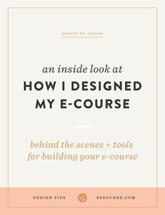 How I designed + created my e-course | Spruce Rd. Sharing the valuable…