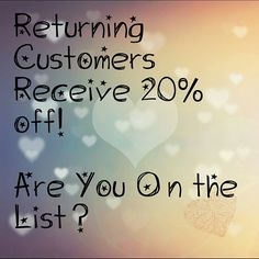 Are you on the list? All returning customers receive 20% off! Thank you PFF!!!!  Other