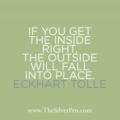 If You Get the Inside Right - Eckhart Tolle - Inspirational Picture Quotes About Life | The Silver Pen