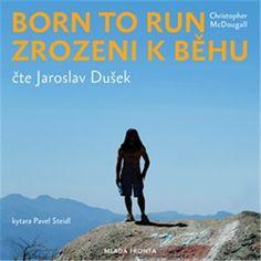 Born to Run - Zrozeni k běhu (Christopher McDougall) Born To Run, Runes, Running, Audio, Keep Running, Why I Run, Lob