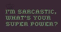 It is my super power!