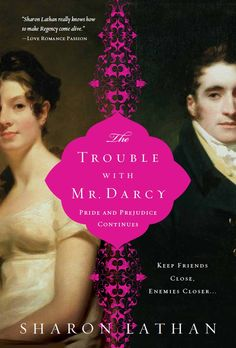 The Trouble With Mr. Darcy - volume 5 of the Darcy Saga sequel series, published 4/11. Click for synopsis and literary reviews.