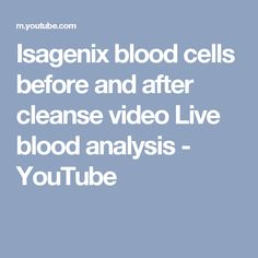 Isagenix blood cells before and after cleanse video Live blood analysis - YouTube