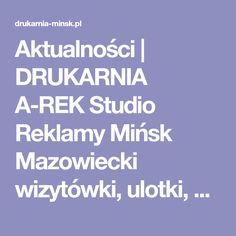 Aktualności | DRUKARNIA A-REK Studio Reklamy Mińsk Mazowiecki wizytówki, ulotki, banery, billboardy, plakaty, pieczątki, gadżety reklamowe, szyldy reklamowe, reklama świetlna