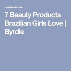 7 Beauty Products Brazilian Girls Love   Byrdie
