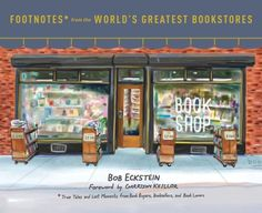 Footnotes from the World's Greatest Bookstores: True Tales and Lost Moments from Book Buyers, Bookse