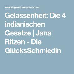 Gelassenheit: Die 4 indianischen Gesetze | Jana Ritzen - Die GlücksSchmiedin