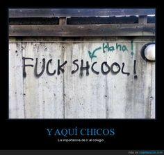Ahora ya sabéis por que es importante, para hacer un buen graffiti - La importancia de ir al colegio