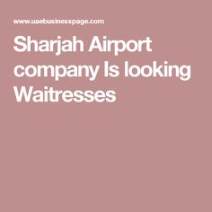 Sharjah Airport company Is looking Waitresses