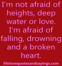 I'm Not Afraid Of Heights, Deep Water Or Love. - Love Quotes And Sayings