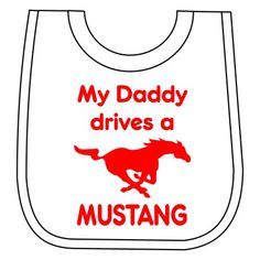 My Daddy drives a Mustang baby bib