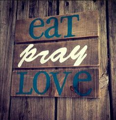 Hey, I found this really awesome Etsy listing at https://www.etsy.com/listing/220170256/pallet-art-signs-eat-pray-love-teal