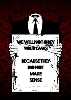 We will not obey your laws because they do not make sense | Anonymous ART of Revolution