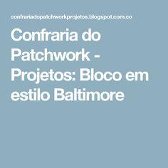 Confraria do Patchwork - Projetos: Bloco em estilo Baltimore