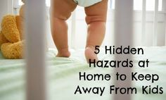 5 Hidden Hazards at Home to Keep Away From Kids