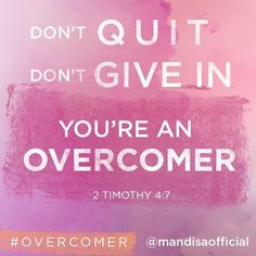 Mandisa's song Overcomer is great! Just always remember whatever life throws your way, Don't quit, Don't give in, You're an OVERCOMER! Bible Quotes, Bible Verses, Me Quotes, Motivational Quotes, Inspirational Quotes, Uplifting Quotes, Wisdom Quotes, Daily Quotes, Qoutes