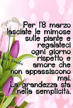Per l'8 marzo lasciate le mimose sulle piante e regalateci ogni giorno rispetto e amore che non appassiscono mai. La grandezza sta nella semplicità. #festadelladonna 8 Martie, Misandry, Italian Life, Good Sentences, Italian Quotes, Wonder Quotes, Good Morning Good Night, Powerful Women, Ladies Day