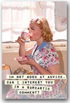 Anne Taintor - I'm not good at advice. Can I interest you in a sarcastic comment? Chandler Bing, Retro Humor, Vintage Humor, Retro Funny, Vintage Quotes, Retro Quotes, Retro Vintage, Vintage Comics, Vintage Images