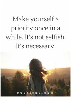 love yourself quotes Make yourself a priority once in a while. It& not selfish. Make Yourself A Priority, Learning To Love Yourself, Love Yourself Quotes, Selfish Quotes, True Quotes, Quotable Quotes, Beautiful Love Quotes, Romantic Love Quotes, Beautiful Moments
