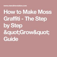 "How to Make Moss Graffiti - The Step by Step ""Grow"" Guide"