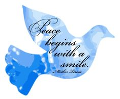 Peace begins with a smile ~ Mother Teresa