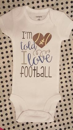 I'm told I love Football. Heart. Arrows. Baby girl boy toddler tshirt onesie. College. Nfl. Daddy. www.etsy.com/shop/JustSouthernDzignz www.facebook.com/JustSouthernDzignz