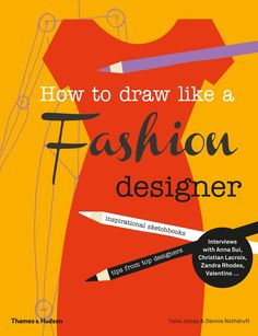 Front cover of How to Draw Like a Fashion Designer. Winner of the School Library Association Information Book Award (12+ Category) 2014