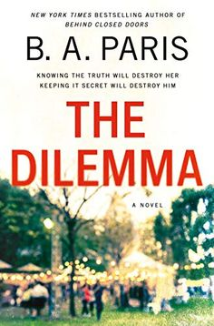 First Chapter/First Paragraph – The Dilemma by B.A. Paris – Reading Between the Pages New Books, Books To Read, Dilema, Page Turner, Know The Truth, So Little Time, Reading Online, Books Online, Bestselling Author