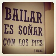 Bailar...Dancing is dreaming with your feet