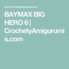 BAYMAX BIG HERO 6 | CrochetyAmigurumis.com