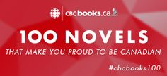 Literary or mystery, comic or graphic, historical or out of this world, 100 must-read Canadian novels.